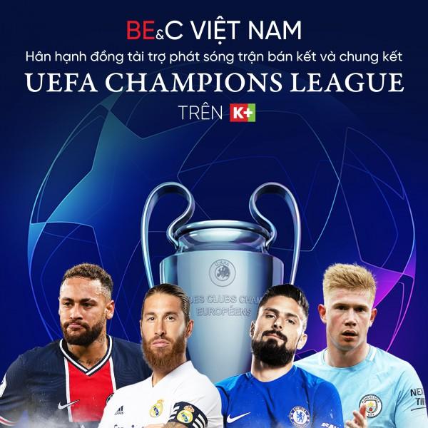 BE&C VIETNAM ĐỒNG TÀI TRỢ PHÁT SÓNG BÁN KẾT VÀ CHUNG KẾT UEFA CHAMPIONS LEAGUE TRÊN K+